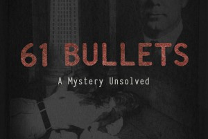 "Poster reads ""61 Bullets: A mystery unsolved"""