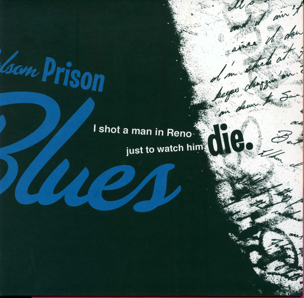 "Text in blue: ""lsom Prison Blues"" Quote in black and white: ""I shot a man in Reno just to watch him die."" Song lyrics in script in background. LSU BFA Studio Art Graphic Design"