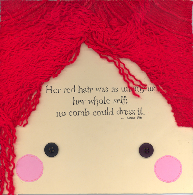 "Red yarm hair, doll face with button eyes, and text "" her hair was as untidy as her whole self; no comb could dress it."" - Anais Nin. LSU BFA Studio Art Graphic Design"