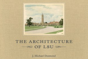"""The Architecture of LSU"" by Michael Desmond"