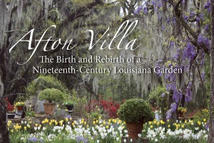 Afton Villa The Birth and Rebirth of a Nineteenth Century Louisiana Garden