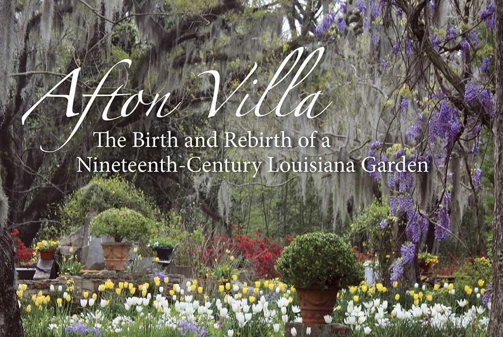 Afton Villa The Birth and Rebirth of a Nineteenth Century Louisiana Garden