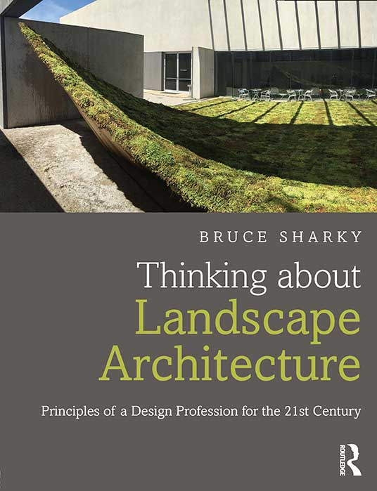 In February 2016, Routledge Published A New Book By LSU Robert Reich School  Of Landscape Architecture (RRSLA) Professor Bruce Sharky.