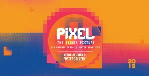 """Pixel: The Bigger Picture"" LSU Graphic Design Senior Show 2019 April 29-May 3, Foster Gallery"