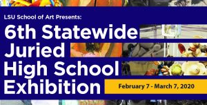 LSU School of Art presents: 6th Statewide Juried High School Exhibition Feb. 7-March 7, 2020