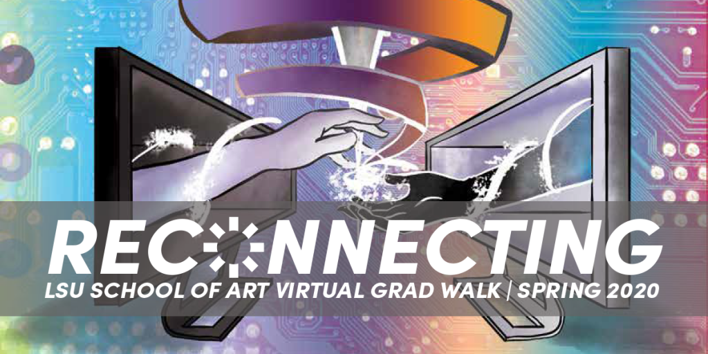 """""""Reconnecting: LSU School of Art Virtual Grad Walk Spring 2020."""" Colorful graphic background."""