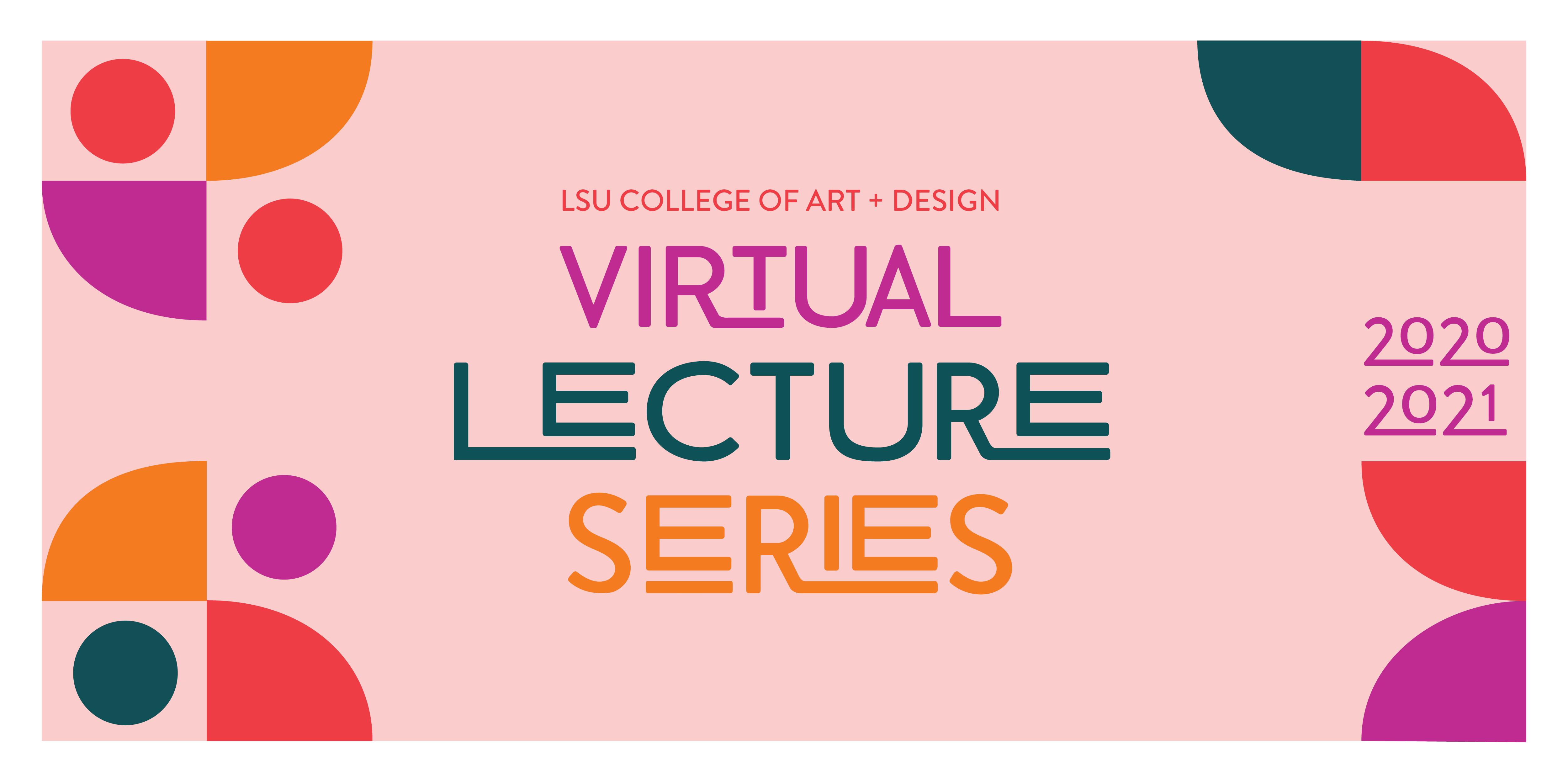 LSU College of Art & Design Virtual Lecture Series 2020-2021. Pink background with colorful geometric shapes.