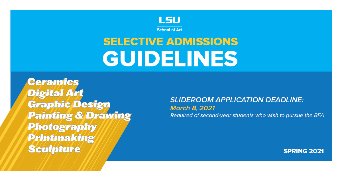 LSU Art Selective Admissions Guidelines Slideroom Application due March 8, 2021