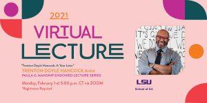 Virtual Lecture Trenton Doyle Hancock Feb. 1, 2021 5 p.m. CT via Zoom. LSU School of Art. Photo of artist.
