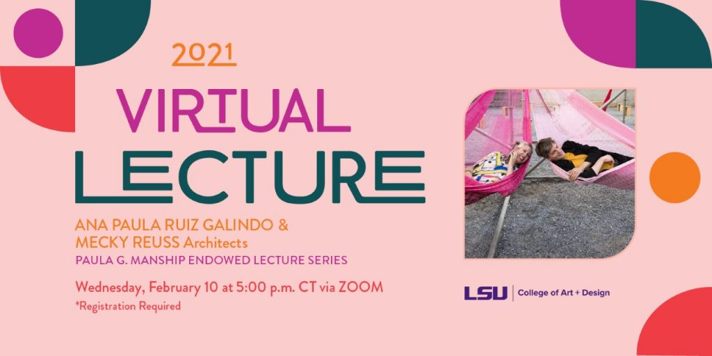 Virtual Lecture Architects Ana Ruiz Galindo & Mecky Strauss Wednesday, Feb. 10 at 5 pm CT via Zoom. Photo of architects in pink hammocks, colorful background design