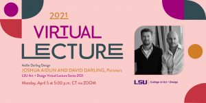 Aidlin Darling Design will give a virtual lecture to the LSU College of Art & Design on Monday, April 5, 2021 at 5 p.m. CT via Zoom.